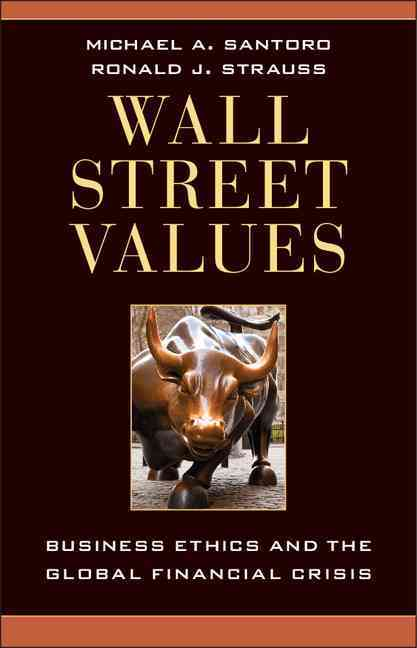 Wall Street Values By Santoro, Michael A./ Strauss, Ronald J.